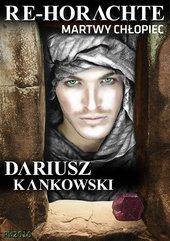 Dariusz Kankowski: Re-Horachte. Martwy Chłopiec