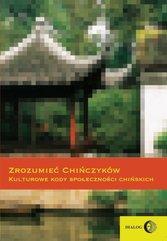 Zrozumieć Chińczyków. Kulturowe kody społeczności chińskich
