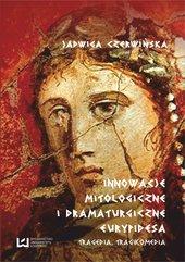 Innowacje mitologiczne i dramaturgiczne Eurypidesa. Tragedia, tragikomedia