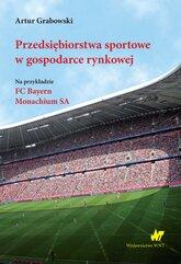 Przedsiębiorstwa sportowe w gospodarce rynkowej. Na przykładzie FC Bayern Monachium SA