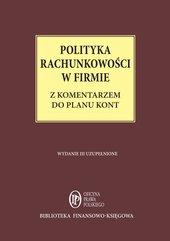 Polityka rachunkowości w firmie z komentarzem do planu kont - stan prawny: 1 lutego 2015 r.