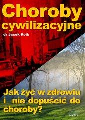 Choroby cywilizacyjne. Jak żyć w zdrowiu i nie dopuścić do choroby?
