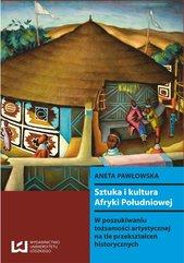 Sztuka i kultura Afryki Południowej. W poszukiwaniu tożsamości artystycznej na tle przekształceń historycznych