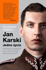 Jan Karski. Jedno życie (Tom I). Jan Karski. Jedno życie. Tom 1. Madagaskar. Kompletna opowieść (1914–1939)