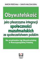Obywatelskość jako płaszczyzna integracji społeczności muzłumańskich ze społeczeństwem polskim. Na przykładzie Ligi Muzułmańskie