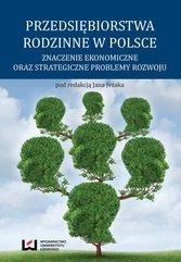 Przedsiębiorstwa rodzinne w Polsce. Znaczenie ekonomiczne oraz strategiczne problemy rozwoju