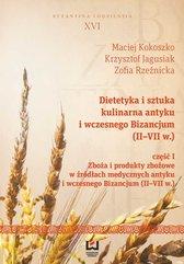 Dietetyka i sztuka kulinarna antyku i wczesnego Bizancjum (II–VII w.). Część 1. Zboża i produkty zbożowe w źródłach medycznych a