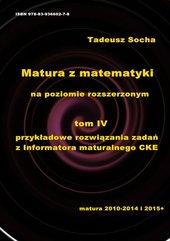 Matura z matematyki na poziomie rozszerzonym Tom IV: Przykładowe rozwiązania zadań z Informatora maturalnego CKE
