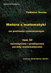 Matura z matematyki na poziomie rozszerzonym   tom III teoretyczne i praktyczne porady matematyczne