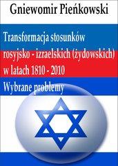 Transformacja stosunków rosyjsko - izraelskich (żydowskich) w latach 1810 - 2010: Wybrane problemy
