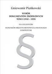 Wybór dokumentów źródłowych dla studentów stosunków międzynarodowych, politologii i europeistyki. Tom I: 1910-1959
