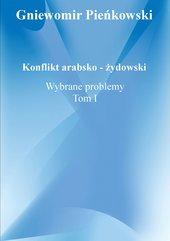 Konflikt arabsko - żydowski. Wybrane problemy. Tom I.