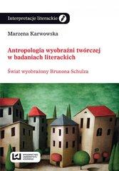 Antropologia wyobraźni twórczej w badaniach literackich. Świat wyobraźni Brunona Schulza