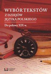 Wybór tekstów z dziejów języka polskiego. Tom 1: Do połowy XIX w.