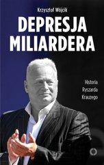Depresja miliardera. Historia Ryszarda Krauzego, jednego z najbogatszych Polaków