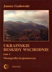 Ukraińskie Beskidy Wschodnie Tom I. Przewodnik - monografia krajoznawcza