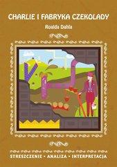 Charlie i fabryka czekolady Roalda Dahla. Streszczenie, analiza, interpretacja