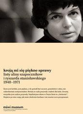 Kroją mi się piękne sprawy. Listy Aliny Szapocznikow i Ryszarda Stanisławskiego 1948–1971