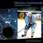 Mariusz Czerkawski - Super Mario z Tychów