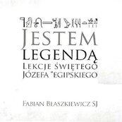 """Jestem Legendą. Lekcje Świętego Józefa """"egipskiego""""."""