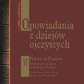 Opowiadania z dziejów ojczystych tom II. Polska za Piastów. Od Władysława Łokietka do Kazimierza Wielkiego