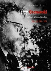 Jerzy Grotowski. Tom 2: Źródła, inspiracje, konteksty. Prace z lat 1999–2009