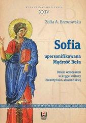 Sofia - upersonifikowana Mądrość Boża. Dzieje wyobrażeń w kręgu kultury bizantyńsko-słowiańskiej