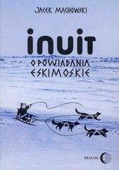 Inuit. Opowiadania eskimoskie - tajemniczy świat Eskimosów