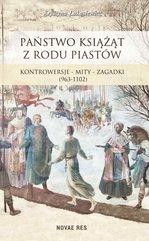 Państwo książąt z rodu Piastów. Kontrowersje – mity – zagadki (963-1102)