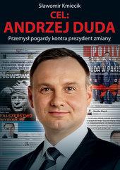 Cel: Andrzej Duda. Przemysł pogardy kontra prezydent zmiany
