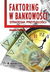 Faktoring w bankowości - strategia przyszłości. Rozdział 1. Wprowadzenie do zagadnienia faktoringu jako usługi finansowej d