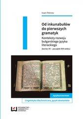 Od inkunabułów do pierwszych gramatyk. Konteksty rozwoju bułgarskiego języka literackiego (koniec XV – początek XVII wiek