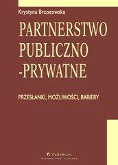 Partnerstwo publiczno-prywatne. Przesłanki, możliwości, bariery. Rozdział 2. Partnerstwo publiczno-prywatne