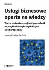Usługi biznesowe oparte na wiedzy. Wpływ na konkurencyjność gospodarki na przykładzie wybranych krajów Unii Europejskiej