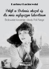 Pobyt w Brdowie okazał się dla mnie najlepszym lekarstwem. Brdowskie korzenie i ślady Poli Negri.