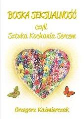 Boska seksualność czyli sztuka kochania sercem. Wydanie 2