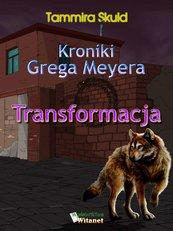 Kroniki Grega Meyera. Tom I. Transformacja