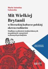 Mit Wielkiej Brytanii w literackiej kulturze polskiej okresu rozbiorów. Studium wyobrażeń środowiskowych na podstawie zawart