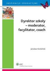 Dyrektor szkoły - moderator, facylitator, coach