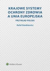 Krajowe systemy ochrony zdrowia a Unia Europejska. Przykład Polski