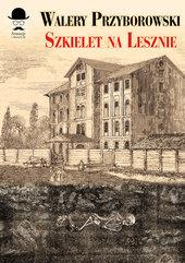 Sensacje z dawnych lat. Szkielet na Lesznie
