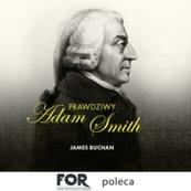 Prawdziwy Adam Smith. Życie, koncepcje i przemyślenia