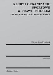 Kluby i organizacje sportowe w prawie polskim na tle rozwiązań zagranicznych