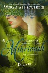 Tajemnice dworu sułtana. Mihrimah. Córka odaliski. Księga 3
