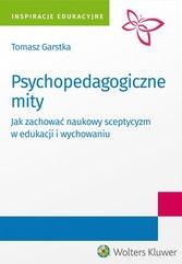 Psychopedagogiczne mity. Jak zachować naukowy sceptycyzm w edukacji i wychowaniu?