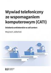 Wywiad telefoniczny ze wspomaganiem komputerowym (CATI). Działania ankieterskie w call centers