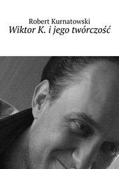 Wiktor K. ijego twórczość