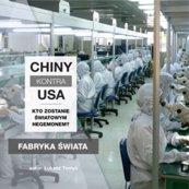Chiny kontra USA. Kto zostanie światowym hegemonem? cz. 2 Fabryka świata