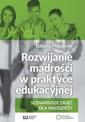 Rozwijanie mądrości w praktyce edukacyjnej. Scenariusze zajęć dla młodzieży