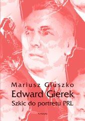 Edward Gierek. Szkic do portretu PRL
